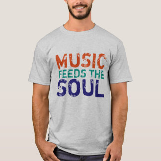 Camiseta A música alimenta a pia batismal afligida alma IV
