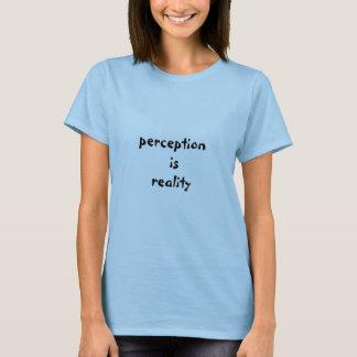 Camiseta a percepção é realidade
