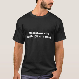 Camiseta A resistência é (se < 1 ohm) t-shirt inútil