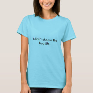 Camiseta A vida do inseto escolheu-me o T | Sysadmin, I.T.