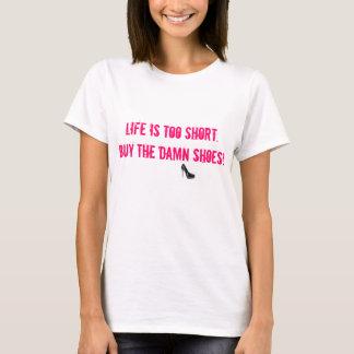 Camiseta A vida é demasiado curta. Compre os calçados dum