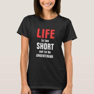 Camiseta A vida é demasiado curta não ser argentina