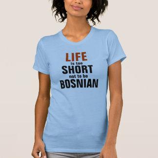 Camiseta A vida é demasiado curta não ser bosniana