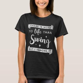 Camiseta A vida é mais do que o balanço mas eu ignoro-o,