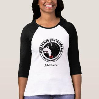 Camiseta A vida é melhor com um Malamute do Alasca todo o