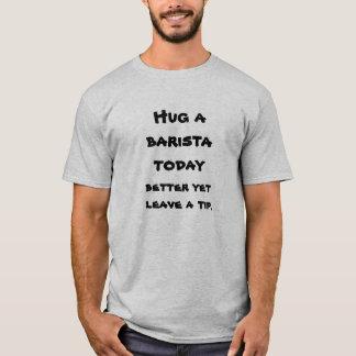 Camiseta Abrace um baristavtoday, melhore contudo deixe uma