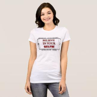 Camiseta Acredite em seu T de Selfie