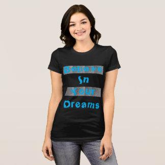 Camiseta Acredite no t-shirt das suas mulheres dos sonhos