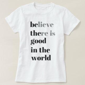 Camiseta acredite que há bom no mundo