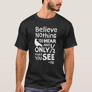 """Camiseta """"Acredite que nada que você se ouve…"""" Cite pelo"""