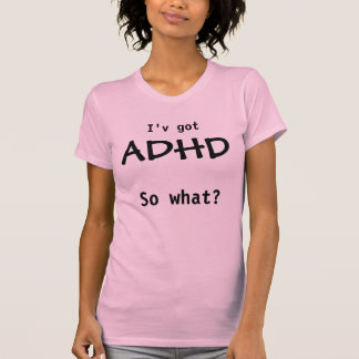Camiseta ADHD, so what?