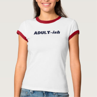 Camiseta Adulto do Adulto-ish de Adultish