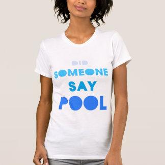 Camiseta alguém DISSE A PISCINA?????