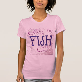 Camiseta Algum dia meus peixes virão