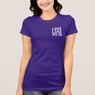 Camiseta Ame como nós fazemos o t-shirt