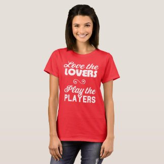 Camiseta Ame os amantes, jogue os jogadores