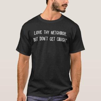 Camiseta Ame thy vizinho, mas não o obtenha travado