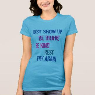 Camiseta Apenas apareça seja bravo seja tentativa amável do