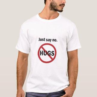 Camiseta Apenas diga não aos abraços