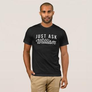 Camiseta Apenas pergunte a William