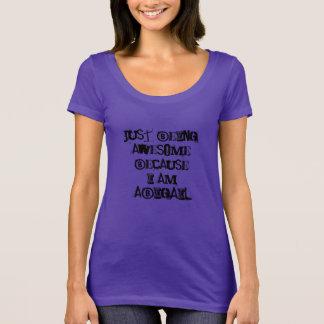 Camiseta Apenas sendo impressionante porque eu sou Abigail