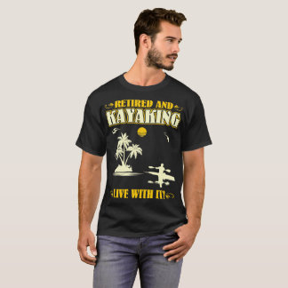 Camiseta Aposentado e Kayaking vive com ele o Tshirt