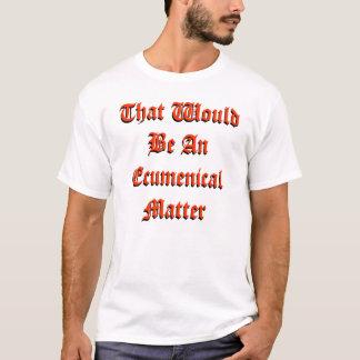 Camiseta Aquela seria uma matéria ecuménica