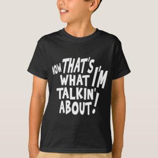 Camiseta Aquele é o que eu sou talkin sobre!