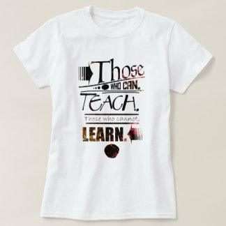 Camiseta Aqueles que podem, para ensinar