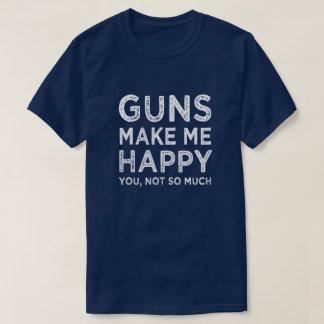 Camiseta As armas fazem-me feliz. Você, não tanto homens