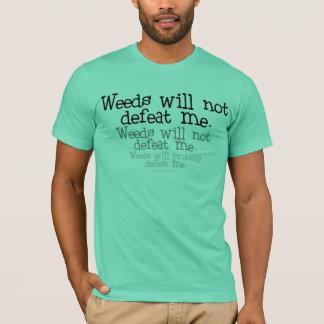 Camiseta As ervas daninhas não me derrotarão
