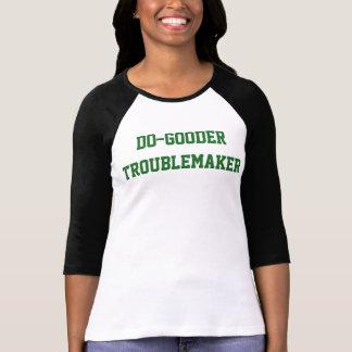 Camiseta As mulheres Fazem-Gooder t-shirt do instigador