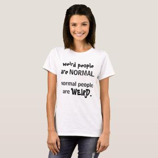 """Camiseta """"As pessoas estranhas são normais…"""" T-shirt"""