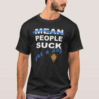 Camiseta As pessoas sugam… Obtenha um cão