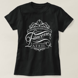 Camiseta As princesas são em abril t-shirt preto nascido