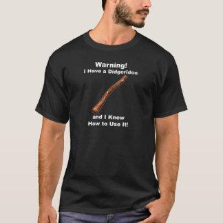 Camiseta Aviso! Eu tenho um Didgeridoo