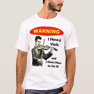 Camiseta Aviso: Eu tenho um violino e eu sei usá-lo
