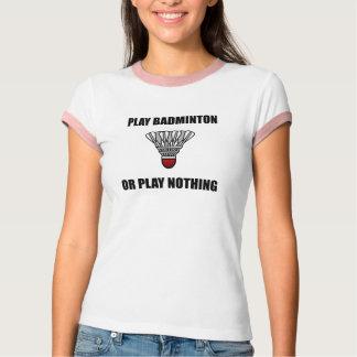 Camiseta Badminton ou nada do jogo