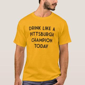 Camiseta Bebida como um campeão de Pittsburgh hoje!