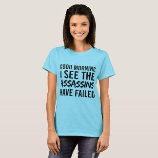Camiseta Bom dia eu ver os assassinos ter falhado