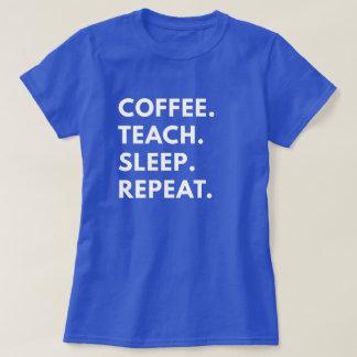 Camiseta Café. Ensine. Sono. Repetição