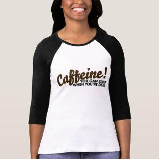 Camiseta Cafeína você pode dormir quando você está