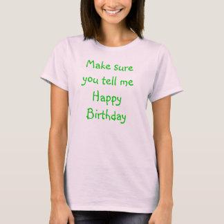 Camiseta Certifique-se de você dizer-me o feliz aniversario
