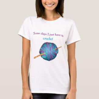 Camiseta Certos dias eu apenas tenho que crochet