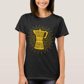 Camiseta Certos dias o café faz-lhe o t-shirt (o amarelo)