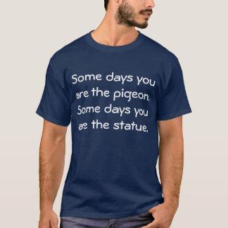 Camiseta Certos dias você é o pombo. Certos dias você é th