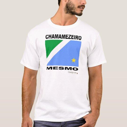 Camiseta Chamamezeiro Mesmo