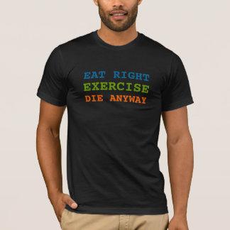 Camiseta Coma o exercício direito morrem de qualquer