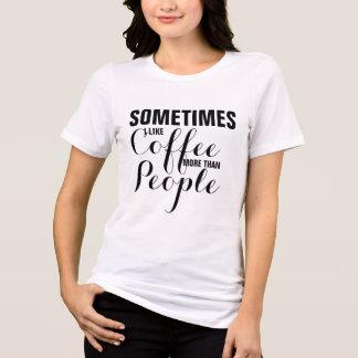 Camiseta como o café mais do que pessoas do tshirt do