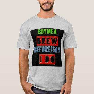 """Camiseta """"Compre-me uma fermentação antes que eu diga que"""